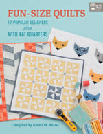 Fun-Size Quilts : 17 Popular Designers Play with Fat Quarters - That Patchwork Place