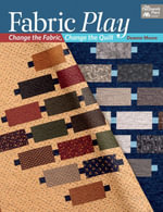 Fabric Play : Change the Fabric, Change the Quilt - Deanne Moore