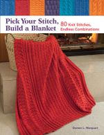 Pick Your Stitch, Build a Blanket : 80 Knit Stitches, Endless Combinations - Doreen L. Marquart