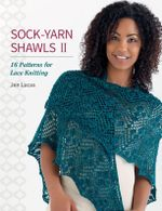 Sock-Yarn Shawls II : 16 Patterns for Lace Knitting - Jen Lucas