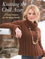 Knitting the Chill Away : 39 Cozy Patterns for the Whole Family - Martingale