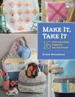 Make It, Take It : 16 Cute and Clever Projects to Sew with Friends - Krista Hennebury