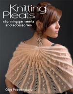 Knitting Pleats : Stunning Garments and Accessories - Olga Pobedinskaya