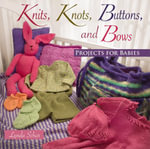 Knits, Knots, Buttons, and Bows : Projects for Babies - Lynda Schar
