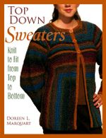 Top Down Sweaters : Knit to Fit from Top to Bottom - Doreen L. Marquart