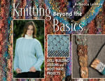 Knitting Beyond the Basics : Skill-Building Lessons and Must-Have Projects - Rebecca Lennox