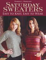 Saturday Sweaters : Easy to Knit, Easy to Wear - Doreen L. Marquart