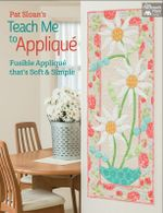 Pat Sloan's Teach Me to Applique : Fusible Applique That's Soft and Simple - Pat Sloan