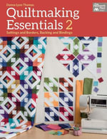 Quiltmaking Essentials 2 : Settings and Borders, Backings and Bindings - Donna Lynn Thomas