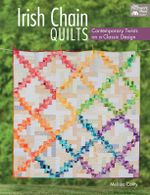 Irish Chain Quilts : Contemporary Twists on a Classic Design - Melissa Corry