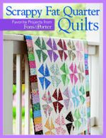 Scrappy Fat Quarters : Favorite Projects from Fons & Porter