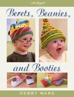 Berets, Beanies, and Booties - Debby Ware