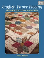 English Paper Piecing : Fresh New Quilts from Bloom Creek - Vicki Bellino