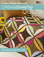 Urban Country Quilts : 15 Projects for the Home - Shelley Wicks