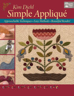 Simple Applique : Approachable Techniques, Easy Methods, Beautiful Results! - Kim Diehl