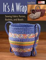 It's a Wrap : Sewing Fabric Purses, Baskets, and Bowls - Susan Breier
