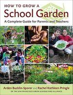 How to Grow a School Garden - Arden Bucklin-Sporer