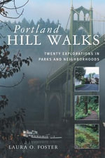 Portland Hill Walks : Twenty Explorations in Parks and Neighborhoods - Laura O. Foster