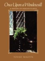 Once Upon a Windowsill : A History of Indoor Plants - Tovah Martin