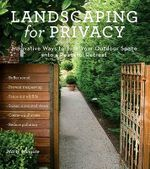 Landscaping for Privacy : Innovative Ways to Turn Your Outdoor Space into a Peaceful Retreat - Marty Wingate