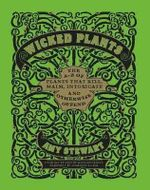Wicked Plants : The A-Z of Plants That Kill, Maim, Intoxicate and Otherwise Offend - Amy Stewart