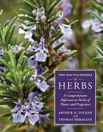 The Encyclopedia of Herbs : A Comprehensive Reference to Herbs of Flavor and Fragrance - Thomas DeBaggio
