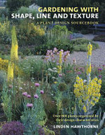 Gardening with Shape, Line and Texture : A Plant Design Sourcebook - Linden Hawthorne