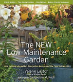 The New Low-Maintenance Garden : How to Have a Beautiful, Productive Garden and the Time to Enjoy It - Valerie Easton