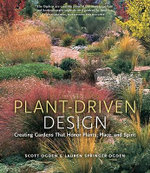 Plant-Driven Design : Creating Gardens That Honor Plants, Place, and Spirit - Lauren Springer Ogden