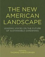 The New American Landscape : Leading Voices on the Future of Sustainable Gardening