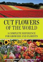 Cut Flowers of the World : A Complete Reference for Growers and Florists - Johannes Maree