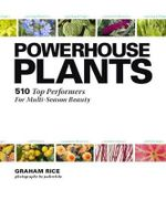 Powerhouse Plants : 510 Top Performers for Multi-Season Beauty - Graham Rice