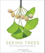 Seeing Trees : Discover the Secret Lives of Everyday Trees - Nancy Ross Hugo