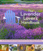 The Lavender Lover's Handbook : the 100 Most Beautiful and Fragrant Varieties for Growing, Crafting, and Cooking - Sarah Berringer Bader