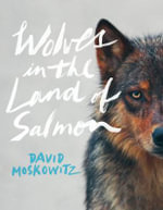 Wolves in the Land of Salmon - David Moskowitz