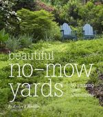 Beautiful No-Mow Yards : 50 Amazing Lawn Alternatives - Evelyn J. Hadden