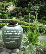 Understanding Garden Design : The Complete Handbook for Aspiring Designers - Vanessa Gardner Nagel