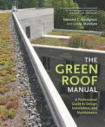 The Green Roof Manual : A Professional Guide to Design, Installation, and Maintenance - Linda McIntyre