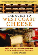 The Guide to West Coast Cheese : More than 300 Cheeses Handcrafted in California, Oregon, and Washington - Sasha Davies