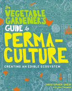 The Vegetable Gardener's Guide to Permaculture : Creating an Edible Ecosystem - Christopher Shein