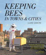 Keeping Bees in Towns and Cities - Luke Dixon