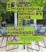 The Professional Designer's Guide to Garden Furnishings - Vanessa Gardner Nagel