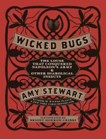 Wicked Bugs : The Louse That Conquered Napoleon's Army and Other Diabolical Insects - Amy Stewart