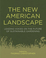 The New American Landscape : Leading Voices on the Future of Sustainable Gardening - Thomas Christopher