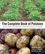 The Complete Book of Potatoes : What Every Grower and Gardener Needs to Know - Hielke De Jong