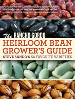 The Rancho Gordo Heirloom Bean Grower's Guide : Steve Sando's 50 Favorite Varieties - Steve Sando
