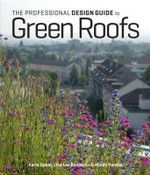 The Professional Design Guide to Green Roofs : Growing and Arranging Garden Flowers - Karla Dakin