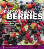 Homegrown Berries : Successfully Grow Your Own Strawberries, Raspberries, Blueberries, Blackberries, and More - Teri Dunn Chace