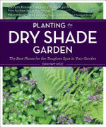 Planting the Dry Shade Garden : The Best Plants for the Toughest Spot in Your Garden - Graham Rice