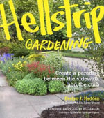 Hellstrip Gardening : Create a Paradise Between the Sidewalk and the Curb - Evelyn Hadden
